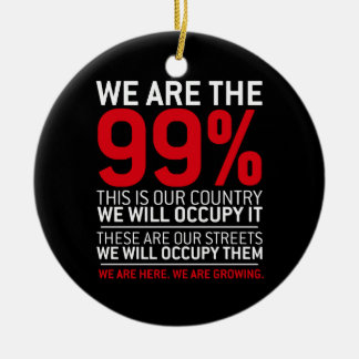 We are the 99% - 99 percent occupy wall street round ceramic ornament