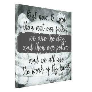 We are the Clay; Thou art the Potter Scripture Canvas Print
