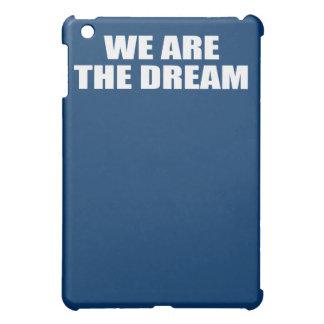 WE ARE THE DREAM iPad MINI COVERS