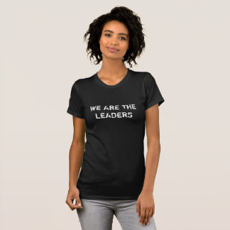 WE ARE THE LEADERS STATEMENT T T-Shirt