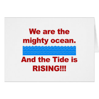 We Are the Mighty Ocean and the Tide is Rising Card