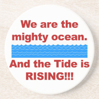 We Are the Mighty Ocean and the Tide is Rising Coaster