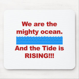 We Are the Mighty Ocean and the Tide is Rising Mouse Pad