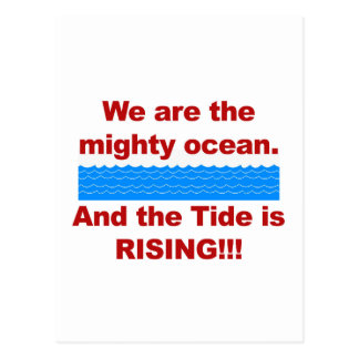We Are the Mighty Ocean and the Tide is Rising Postcard
