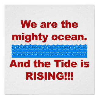 We Are the Mighty Ocean and the Tide Is Rising Poster