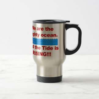 We Are the Mighty Ocean and the Tide is Rising Travel Mug