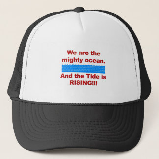 We Are the Mighty Ocean and the Tide is Rising Trucker Hat