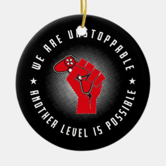 We Are Unstoppable - Another Level Is Possible Ceramic Ornament