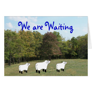 We are Waiting-customize any occasion Card