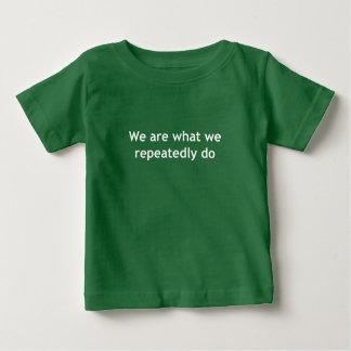 We Are What We Repeatedly Do Baby T-Shirt
