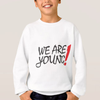 WE ARE YUOUNG SWEATSHIRT