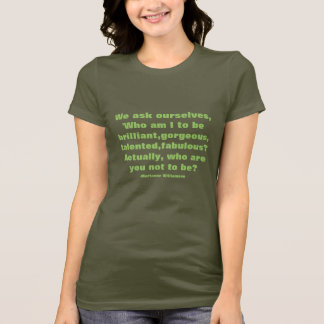 We ask ourselves, 'Who am I to bebrilliant,gorg... T-Shirt