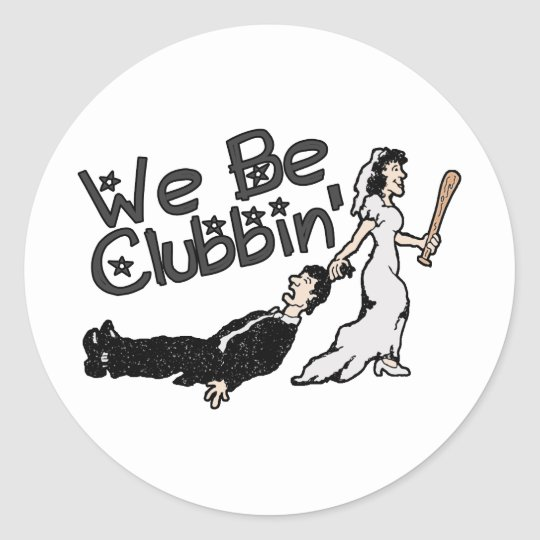 We Be Clubbin Classic Round Sticker
