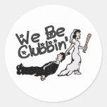 We Be Clubbin Round Sticker