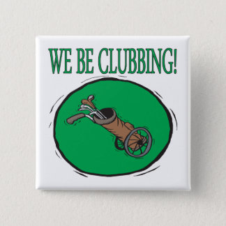 We Be Clubbing 2 Inch Square Button