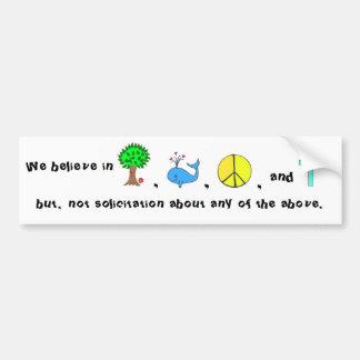 We believe in ...but no solicitatation! bumper sticker