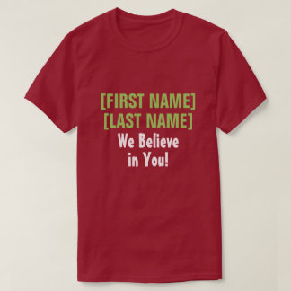We Believe in You! custom audience encouragement T-Shirt