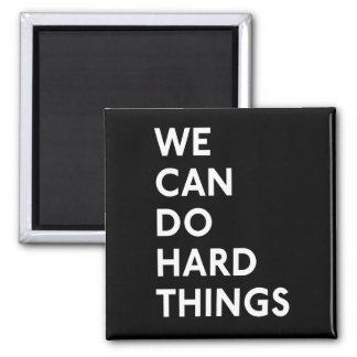 We Can Do Hard Things Magnet