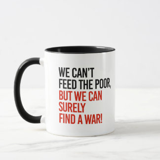 We can't feed the poor but we can find a war - mug