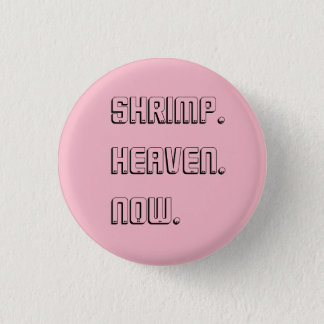 we can't keep doing this daniel. mcelroys, shrimp 1 inch round button