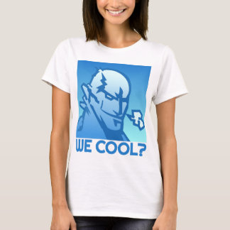 We Cool? T-Shirt
