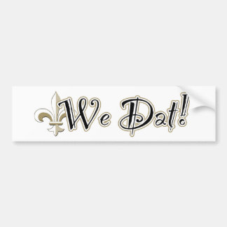 We Dat! Bumper Sticker