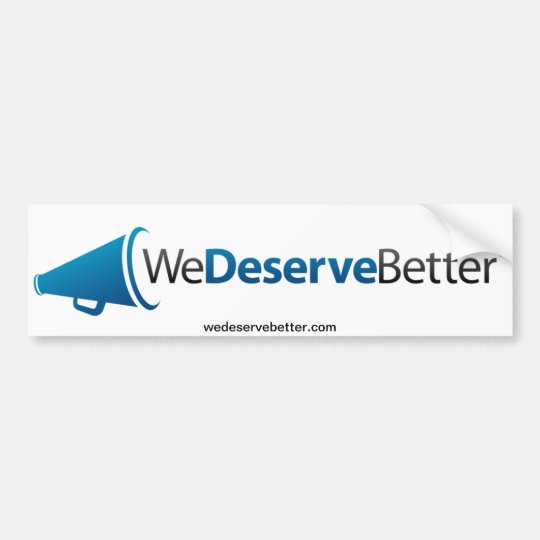 We Deserve Better (tm) - Bumper Sticker
