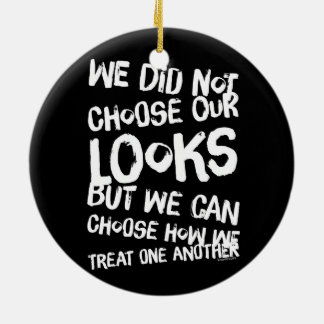 We did not choose our looks but we can choose how round ceramic ornament