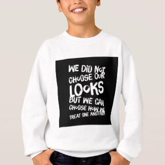 We did not choose our looks but we can choose how sweatshirt