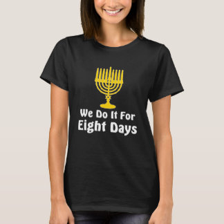 We Do it For 8 Days Hanukkah Funny Graphic T-shirt