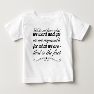 We do not know what we want and yet we are baby T-Shirt