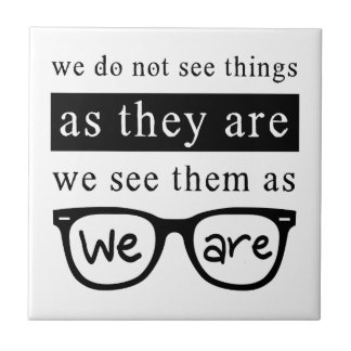 We Do Not See Things As They Are Ceramic Tiles