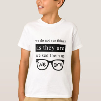 We Do Not See Things As They Are T-Shirt