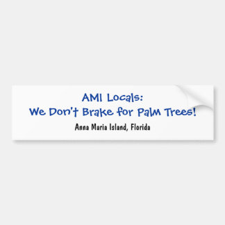 We Don't Brake for Palm Trees Bumper Sticker