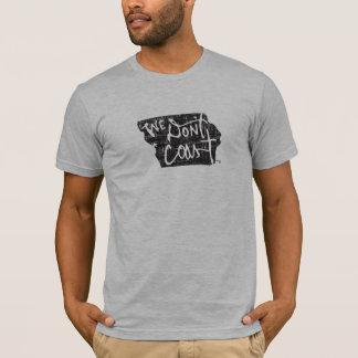 We Don't Coast — Iowa T-Shirt