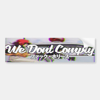 We Don't Comply V.2 Bumper Sticker