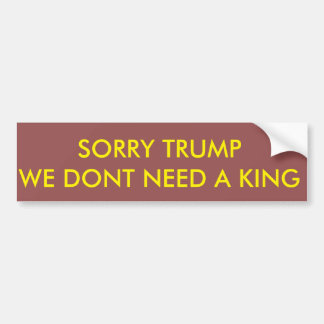 WE DONT NEED A KING BUMPER STICKER
