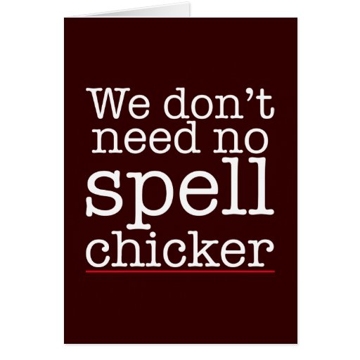 We don't need no spell chicker (checker) greeting card