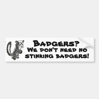 We Don't Need No stinking Badgers Bumper Sticker