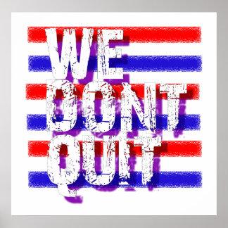"""WE DON'T QUIT"", said President Obama Print"