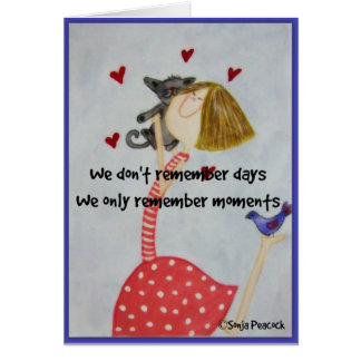 We don't remember days. We only remember moments Card