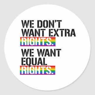 We don't want extra rights - We want equal rights  Classic Round Sticker