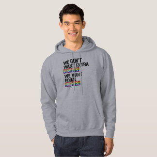 We don't want extra rights - We want equal rights  Hoodie