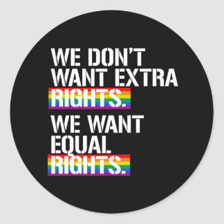 We don't want extra rights - We want equal rights  Round Sticker