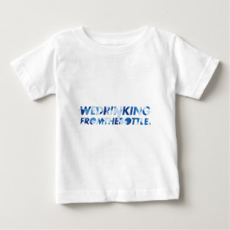 We Drinking From the Bottle Tshirts