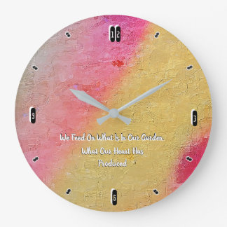 We Feed On What Is In Our Garden. 93 Large Clock