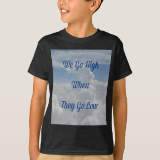 'We Go High' Quote Unusual Cloud Formation T-Shirt