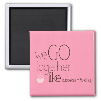 We Go Together/Like Cupcakes + Frosting Magnet