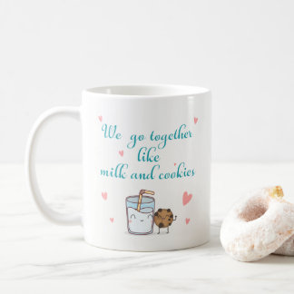 We go together like milk and cookies coffee mug
