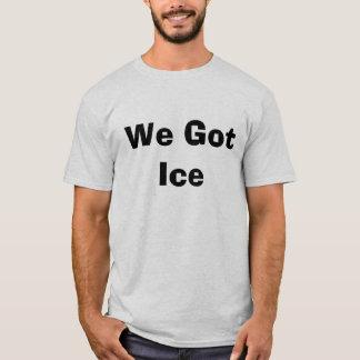 We Got Ice T-Shirt